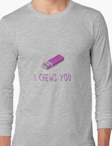 I chews you Long Sleeve T-Shirt
