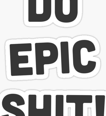 Do epic shit! Sticker
