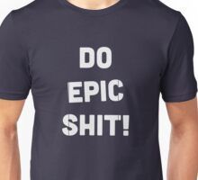 Do epic shit! Unisex T-Shirt