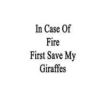 In Case Of Fire First Save My Giraffes  by supernova23