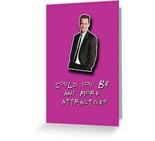 Could you be any more attractive? Greeting Card
