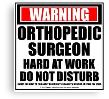Warning Orthopedic Surgeon Hard At Work Do Not Disturb Canvas Print