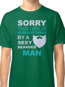 Sorry, this girl is already taken by a sexy bearded man Classic T-Shirt
