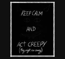 keep calm and act creepy Unisex T-Shirt