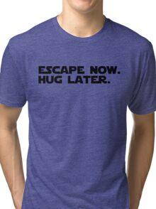 Escape Now. Hug Later. - Star Wars: The Force Awakens Shirt (Black Text) Tri-blend T-Shirt