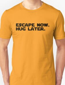 Escape Now. Hug Later. - Star Wars: The Force Awakens Shirt (Black Text) Unisex T-Shirt