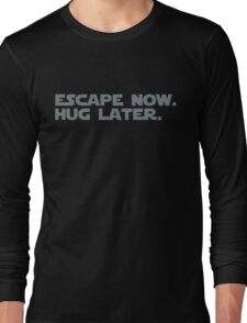 Escape Now. Hug Later. - Star Wars: The Force Awakens Shirt (Grey Text) Long Sleeve T-Shirt