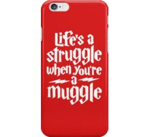 Life's a struggle when you're a muggle iPhone Case/Skin