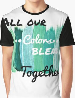 All Our Colors Blend Together Graphic T-Shirt