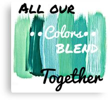 All Our Colors Blend Together Canvas Print