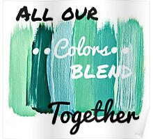 All Our Colors Blend Together Poster