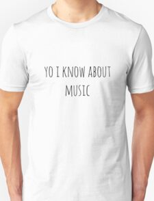 yo i know about music Unisex T-Shirt