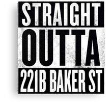 Straight Outta 221B Baker St Canvas Print