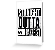 Straight Outta 221B Baker St Greeting Card