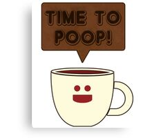Time to poop Canvas Print