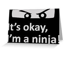 It's okay, I'm a ninja! Greeting Card