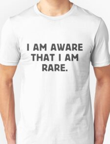 I am aware, that I am rare. T-Shirt