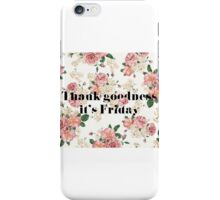 Thank Goodness It's Friday iPhone Case/Skin