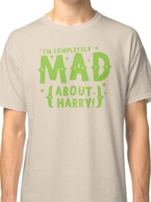 I'm completely mad about HARRY Classic T-Shirt