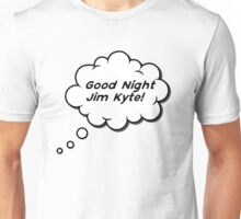 Good Night Jim Kyte! Unisex T-Shirt