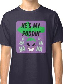 He's my puddin Classic T-Shirt