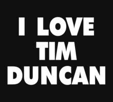 I LOVE TIM DUNCAN San Antonio Spurs Basketball by LoyaltyApparel