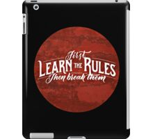 First learn the rules, and then break them iPad Case/Skin