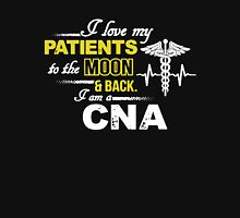 I Love My Patients To The Moon And Back I Am A CNA Unisex T-Shirt
