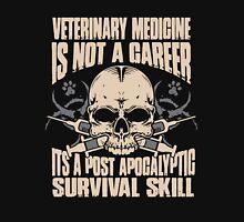 Veterinary Medicine Is Not A Career Unisex T-Shirt