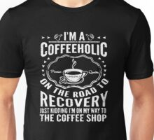 Coffeeholic On The Road To Recovery Unisex T-Shirt