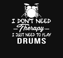 I Don't Need Therapy I Just Need To Play Drums Unisex T-Shirt