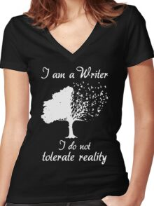 I Am A Writer I Do Not Tolerate Reality Women's Fitted V-Neck T-Shirt