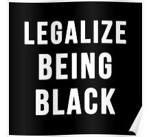 Legalize Being Black Poster