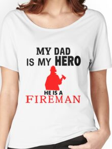 My Dad is My Hero He is a FIREMAN Women's Relaxed Fit T-Shirt