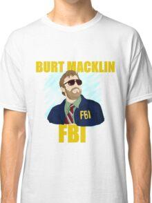 Burt Macklin : FBI  Classic T-Shirt