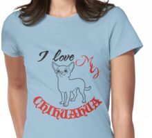 I love my chihuahua Womens Fitted T-Shirt