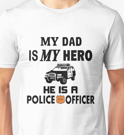 My dad is my Hero He is a Police Officer Unisex T-Shirt