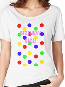 Birthday Girl! Colors Women's Relaxed Fit T-Shirt