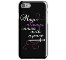 Magic Always Comes with a Price iPhone Case/Skin
