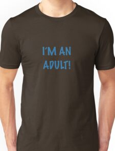 I'm an Adult! Unisex T-Shirt