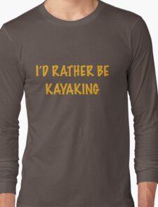 I'd rather be Kayaking Long Sleeve T-Shirt