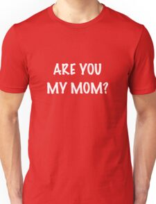 Are you my Mom? Unisex T-Shirt