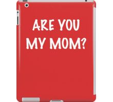 Are you my Mom? iPad Case/Skin