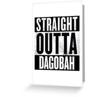 Straight Outta Dagobah Greeting Card