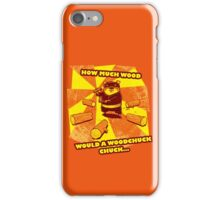 How Much Wood Would a Woodchuck Chuck iPhone Case/Skin