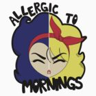 Allergic to Mornings by meatballhead