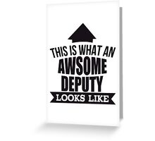 This Is What An Awsome Deputy Looks Like - Tshirts & Accessories Greeting Card