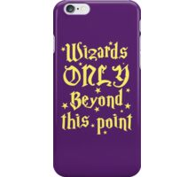 Wizards only beyond this point iPhone Case/Skin