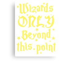 Wizards only beyond this point Canvas Print