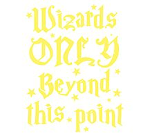 Wizards only beyond this point Photographic Print